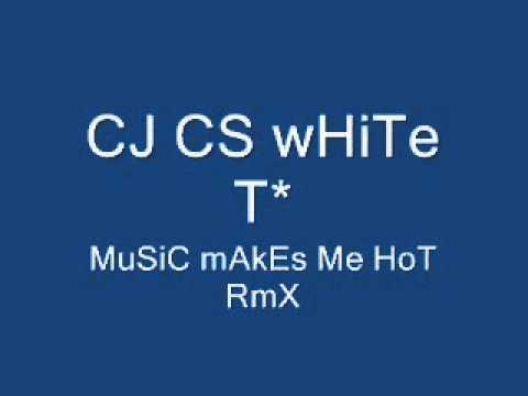 DJ CS wHiTe T* mUsIc MaKeS mE hOt RMX