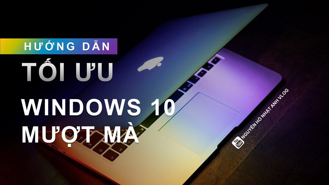 Hướng dẫn tối ưu hóa windows 10 để chơi game và làm việc mượt mà | Tăng tốc windows 10 mới nhất 2020