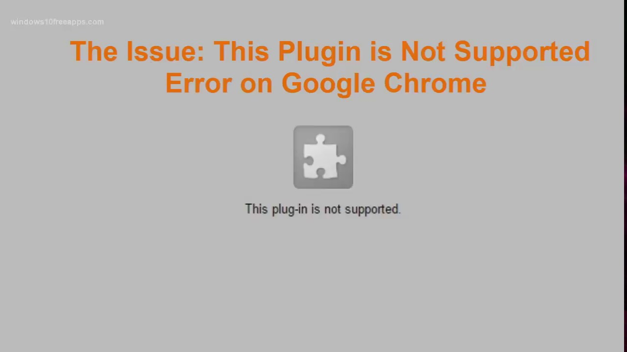 (RESOLVED) This Plugin is not Supported Error on Google Chrome