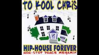 To Kool Chris - Hip-House Forever Non-Stop Dance Mix