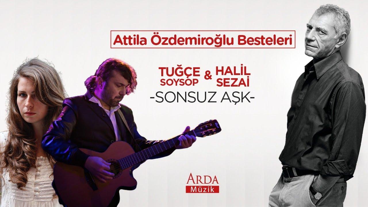 Halil Sezai & Tuğçe Soysop - Sonsuz Aşk [ Attila Özdemiroğlu Besteleri ]