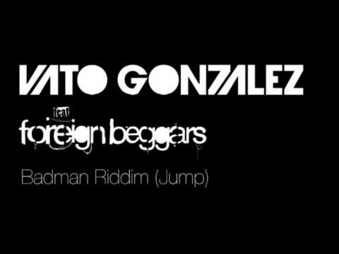 vato gonzalez ft. foreign beggars badman riddim (jump)
