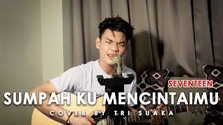 SUMPAH KU MENCINTAIMU - SEVENTEEN (LIRIK) COVER BY TRI SUAKA
