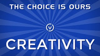 The Choice is Ours: Creativity