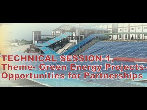 TECHNICAL SESSION-1, Theme- Green Energy Projects- Opportunities for Partnerships