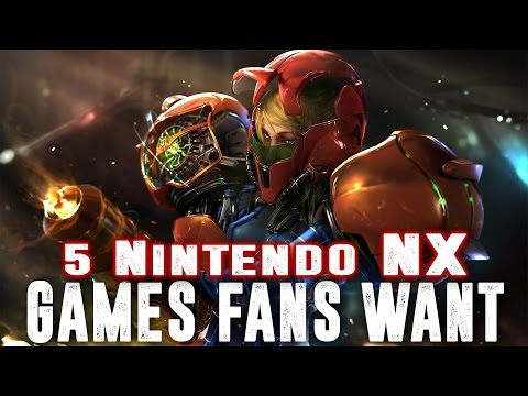 5 Nintendo NX Games Fans Want