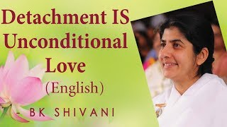 Detachment IS Unconditional Love: Ep 35: BK Shivani (English)