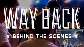 """How it's Made: """"Way Back"""" Behind the Scenes"""