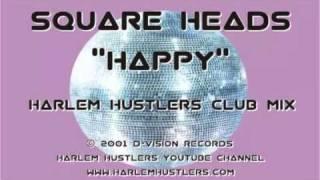 Square Heads - Happy (Harlem Hustlers Club Mix)