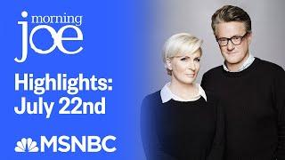 Watch Morning Joe Highlights: July 22nd | MSNBC