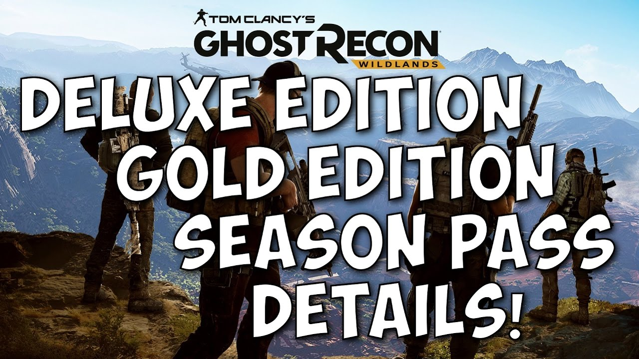 Tom Clancys Ghost Recon Wildlands Deluxe Edition Gold Edition And Season Pass Information