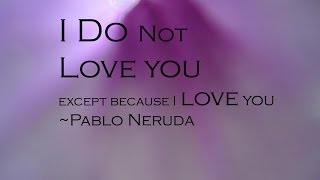 Pablo Neruda - I Do Not Love You Except Because I Love You (read by Gilberto V.)