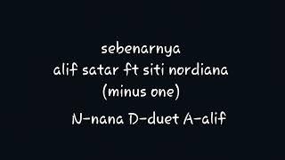 Sebenarnya - Alif Satar ft Siti Nordiana karaoke (minus one)