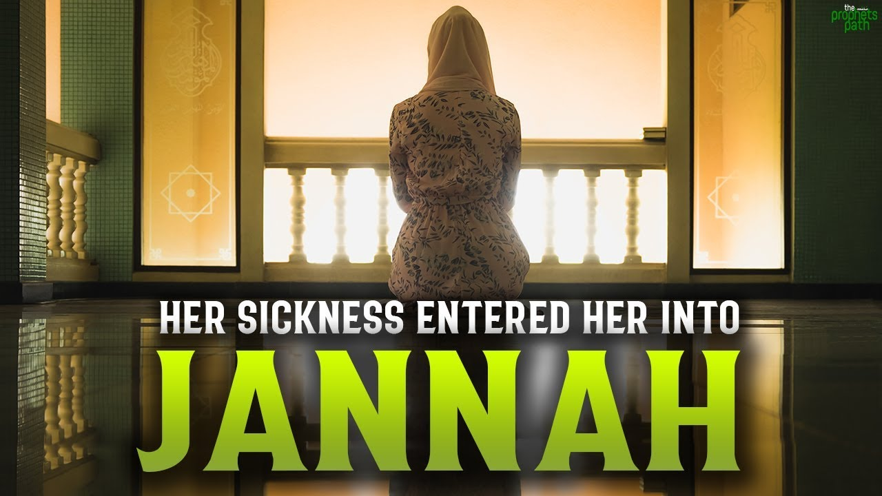 HER SICKNESS PROMISED HER ENTRY INTO JANNAH