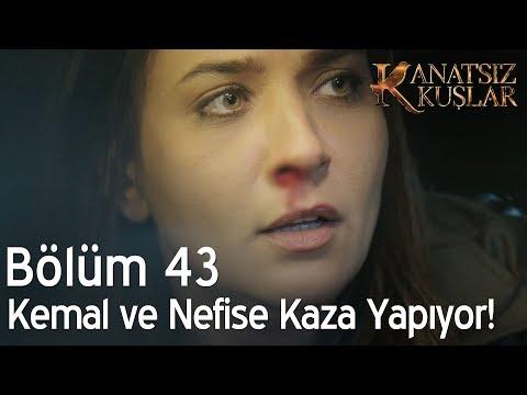 Kanatsız Kuşlar 43. Bölüm - Kemal ve Nefise Kaza Yapıyor!