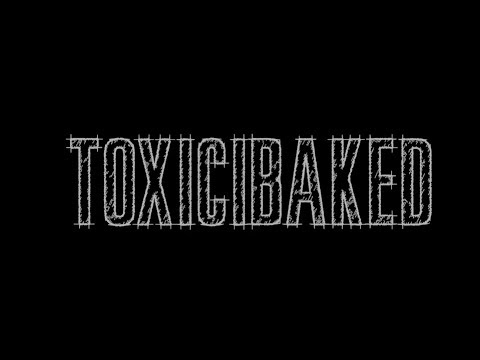 TOXICIBAKED