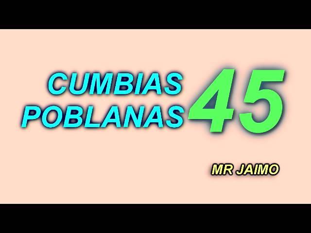 CUMBIAS POBLANAS MIX 45