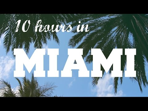 How to: 10 hours in MIAMI