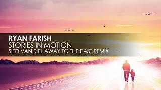 Ryan Farish - Stories In Motion (Sied van Riel Away To The Past Remix)