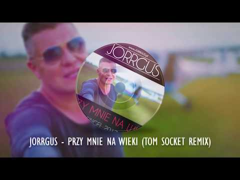 JORRGUS - Przy mnie na wieki ( TOM SOCKET REMIX )