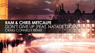 RAM & Chris Metcalfe featuring Natalie Gioia - Don't Give Up (Craig Connelly Remix)