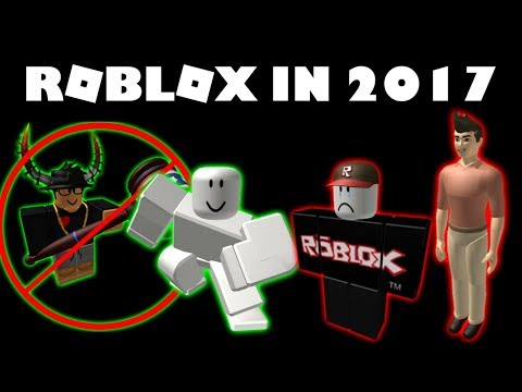 ROBLOX IN 2017 - THE GOOD AND THE BAD