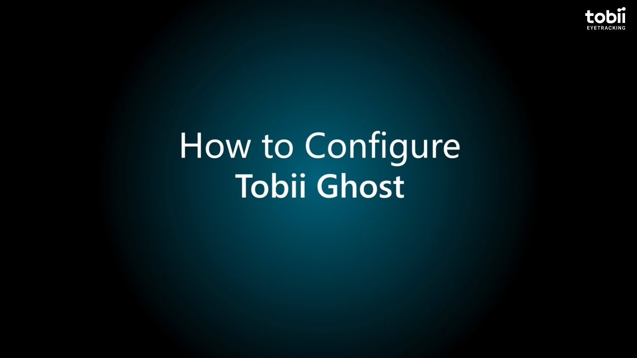 How to set up Tobii Ghost – Tobii Eye Tracking Support