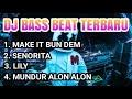 DJ TERBARU 2019 ¦¦ DJ MAKE IT BUN DEM ¦¦ DJ SENORITA ¦¦ DJ LILY ¦¦ DJ MUNDUR ALON ALON ¦¦ FULL BASS