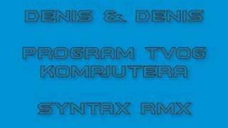 Denis & Denis - Program tvog kompjutera (Syntax Project Rmx)