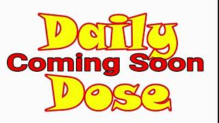 Daily Dose Coming Soon