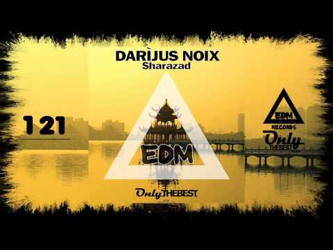 DARIJUS NOIX - SHARAZAD #121 EDM electronic dance music records 2015