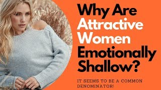 Why are attractive women emotionally shallow? @goodmenproject @allanapratt