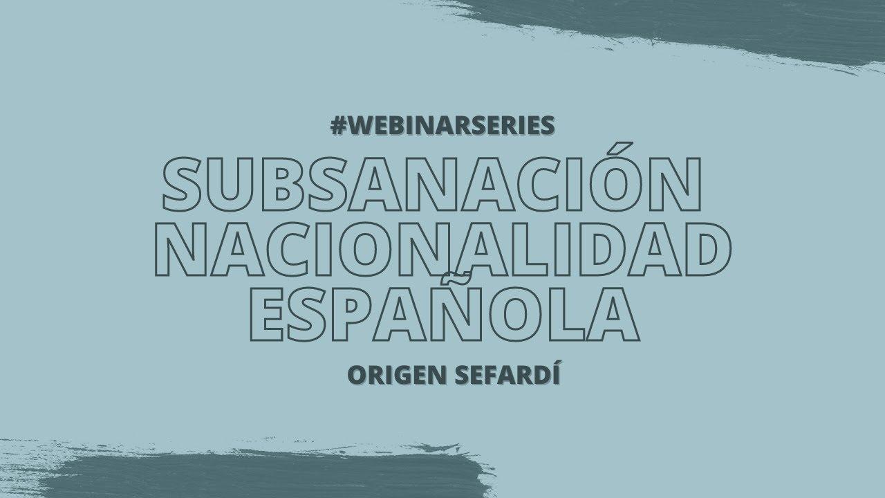 #WebinarSeries Subsanación de la Nacionalidad Española por Origen Sefardí