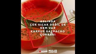 Aslında Çok Sıcak Değil de Nem Karpuz Gazpacho Çorbası