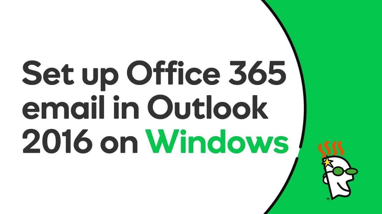 GoDaddy Office 365 Email Setup in Outlook 2016 (Windows) | GoDaddy