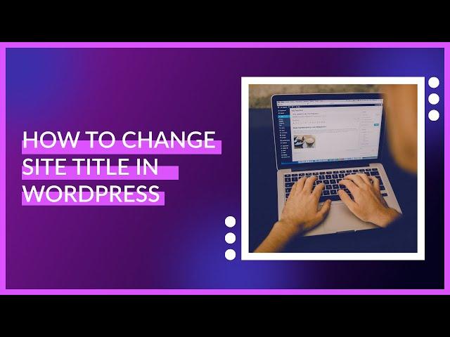 How to Change Site Title in WordPress   WordPress Tutorials