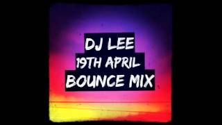 DJ Lee - 19th April (Bounce Mix)