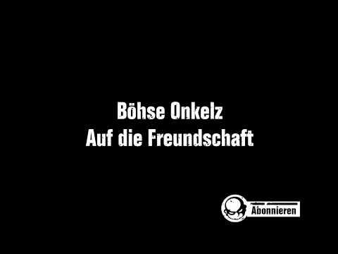 Böhse Onkelz - Auf die Freundschaft (Lyrics)