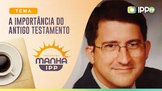 A Importância do Antigo Testamento | Manhã IPP | Pr. Jonathan Hack | IPP TV