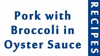 Pork with Broccoli in Oyster Sauce | ITALIAN FOOD RECIPES | RECIPES LIBRARY | MY RECIPES