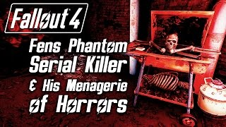 Fallout 4 - Fens Phantom Serial Killer & His Menagerie of Horrors