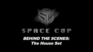 Space Cop Behind the Scenes: The House Set