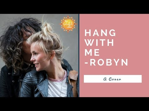 Robyn - Hang With Me - (Cover) Lisa Halling and Button
