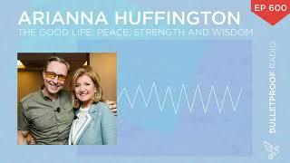 The Good Life: Peace, Strength and Wisdom – Arianna Huffington – #600