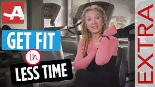 GET FIT IN LESS TIME 'EXTRA' | The Best of Everything After 50