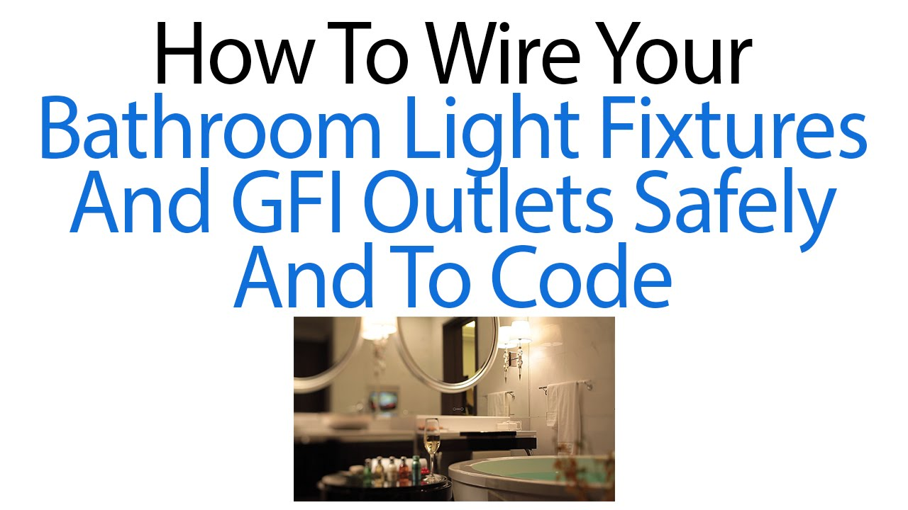 How To Wire Your Bathroom Light Fixtures And GFI Outlets Safely