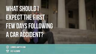FAQ: What should I expect the first few days following a car accident?