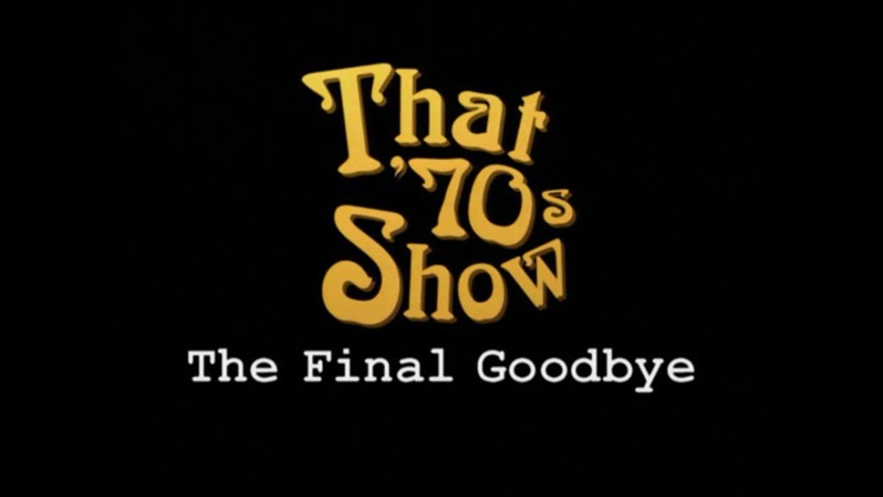 Download That 70's Show - The Final Goodbye (Full)