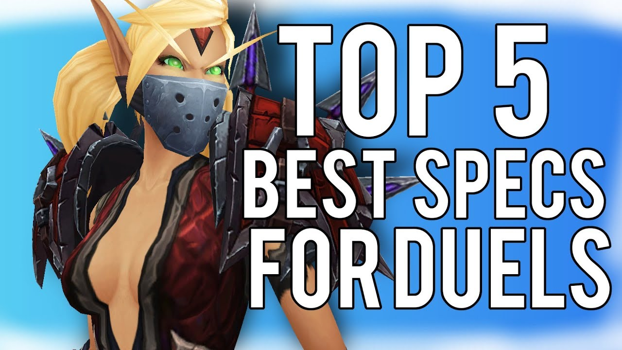 Top 5 Best Dueling Specs In Bfa Wow Battle For Azeroth 8 1 Youtube
