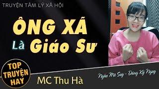 Truyện ngôn tình ngắn hay ÔNG XA GIÁO SƯ | Truyện tâm lí xã hội MC Thu Hà